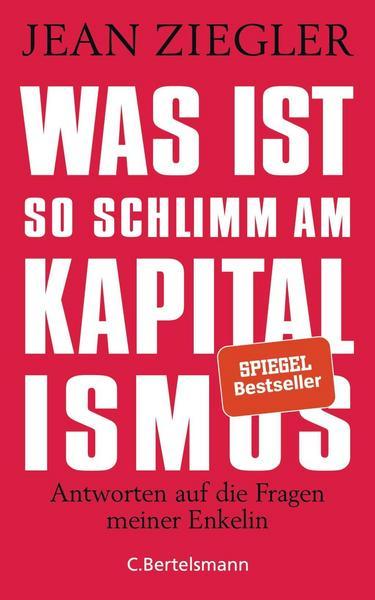 Jean Ziegler: Was ist so schlimm am Kapitalismus?